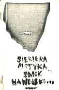Anonimowa poezja stanu wojennego. Siekiera, motyka, smok wawelski… Dokumenty. A6, okł.kart., 79,[1] s., off. z masz., c. 200 zł. Przedruk słabej jakości offsetem z klisz przygotowanych na ksero