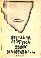 Anonimowa poezja stanu wojennego. Siekiera, motyka, smok wawelski… Dokumenty. A6, okł.kart., 79,[1] s., ksero., c. 200 zł. Kopia ksero. Okładka nie obejmuje grzbietu