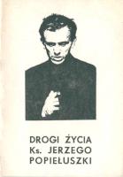 Bogucki Teofil Drogi życia ks. Jerzego Popiełuszki k013176 Muzeum Wolnego Słowa m-ws.pl m-ws.pl/muzeum/ Slowa Jerzy Popiełuszko Popieluszko Solidarność Solidarnosc