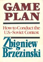 Zbigniew Brzeziński Plan gry Game plan USA ZSRR Boston Atlantic Monthly Press 1986 Muzeum Wolnego Słowa