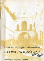 Zygmunt Szczęsny Brzozowski Litwa - Wilno 1910-1945 Wydanie I krajowe Warszawa Wydawnictwo Grup Oporu Solidarni 1989 Muzeum Wolnego Słowa