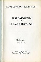 Bukowiński Władysław Bukowinski Wladyslaw Wspomnienia z Kazachstanu Londyn Spotkania 1979 Biblioteka Spotkań Spotkan m-ws.pl Muzeum Wolnego Słowa Slowa komunizm zesłanie Kazachstan