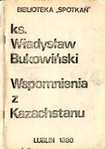 Bukowiński Władysław Bukowinski Wladyslaw Wspomnienia z Kazachstanu wydanie III Lublin Spotkania 1980 Biblioteka Spotkań Spotkan m-ws.pl Muzeum Wolnego Słowa Slowa komunizm zesłanie Kazachstan
