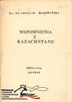 Bukowiński Władysław Bukowinski Wladyslaw Wspomnienia z Kazachstanu 1980 1981 Biblioteka Spotkań Spotkan m-ws.pl Muzeum Wolnego Słowa Slowa komunizm zesłanie Kazachstan