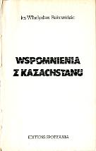 Bukowiński Władysław Bukowinski Wladyslaw Wspomnienia z Kazachstanu Rzym Spotkania 1981 Biblioteka Spotkań Spotkan m-ws.pl Muzeum Wolnego Słowa Slowa komunizm zesłanie Kazachstan