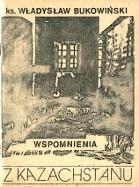 Bukowiński Władysław Bukowinski Wladyslaw Wspomnienia z Kazachstanu 1985 m-ws.pl Muzeum Wolnego Słowa Slowa komunizm zesłanie Kazachstan