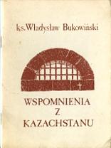 Bukowiński Władysław Bukowinski Wladyslaw Wspomnienia z Kazachstanu Gdańsk Towarzystwo Wydawnicze Graf 1989 cenzura W-7 m-ws.pl Muzeum Wolnego Słowa Slowa komunizm zesłanie Kazachstan