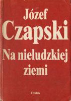 Czapski Na nieludzkiej ziemi 1990 Czytelnik k001267 Muzeum Wolnego Słowa m-ws.pl/muzeum/