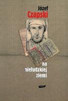 Czapski Na nieludzkiej ziemi 2001 Znak Muzeum Wolnego Słowa m-ws.pl/muzeum/