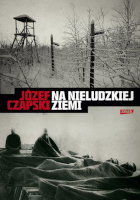 Czapski Na nieludzkiej ziemi 2011 Znak Muzeum Wolnego Słowa m-ws.pl/muzeum/