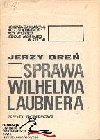 """Greń Jerzy: Sprawa Wilhelma Laubnera. Gdynia: Komisja Zakładowa NSZZ """"Solidarność"""" przy Wyższej Szkole Morskiej 1981. Zeszyty Problemowe"""