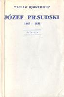 Jędrzejewicz Jedrzejewicz Józef Piłsudski 1867-1935 Życiorys Jozef Pilsudski Zyciorys PFK Polska Fundacja Kulturalna 1982 k013603 Muzeum Wolnego Słowa m-ws.pl m-ws.pl/muzeum/ incipit