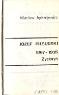 Jędrzejewicz Jedrzejewicz Józef Piłsudski 1867-1935 Życiorys Jozef Pilsudski Zyciorys Głos Glos 1985 k002541 Muzeum Wolnego Słowa m-ws.pl m-ws.pl/muzeum/ incipit