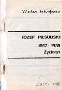 Jędrzejewicz Jedrzejewicz Józef Piłsudski 1867-1935 Życiorys Jozef Pilsudski Zyciorys Głos Glos 1985 k010510 Muzeum Wolnego Słowa m-ws.pl m-ws.pl/muzeum/ incipit