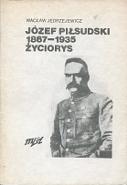 Jędrzejewicz Jedrzejewicz Józef Piłsudski 1867-1935 Życiorys Jozef Pilsudski Zyciorys Myśl Mysl 1985 k002543 Muzeum Wolnego Słowa m-ws.pl m-ws.pl/muzeum/ incipit
