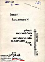 Kaczmarski Jacek Pięć sonetów o umieraniu komunizmu Warszawa Oficyna Wydawnicza 63 1989 piosenki z lat 1988 1989 FC-10309 AR 7087