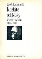 Kaczmarski Jacek Rozbite oddziały Wiersze i piosenki 1985 1988 Kraków 1989 k002671 Muzeum Wolnego Słowa m-ws.pl/muzeum/