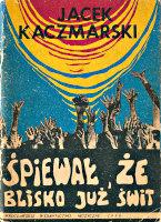 Kaczmarski Jacek Śpiewał że blisko już świt Piosenki Jacka Kaczmarskiego Wrocław Wrocławskie Wydawnictwo Muzyczne 1990 Krzysztof Jakubczak k011386 Muzeum Wolnego Słowa m-ws.pl/muzeum/