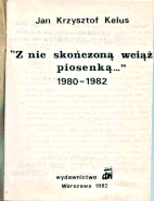 Kelus Z nie skończoną wciąż piosenką Z nie skonczona wciaz piosenka 1980-1982 nieskończoną nieskonczona Wydawnictwo CDN 1982 k002823 Muzeum Wolnego Słowa www.m-ws.pl/muzeum/
