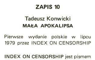 Konwicki Tadeusz: Mała apokalipsa. Pierwsze wyd. polskie. London: Index on Censorship, lipiec 1979. Zapis 10. ISBN 0 904286 17 7 0-904286-17-7 0904286177