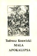 """Konwicki Tadeusz: Mała apokalipsa. [Łódź]: [1981]. A6, 147 s. Biała lub czerwona okładka z reprodukcją drzeworytu Dürera. Nakład z poprawionym błędem, na s. [2] napis """"copyright by"""" niewielkim pismem ręcznym. Na s. tytułowej: ZAPIS 10; Kwiecień 1979. Przedruk z wyd.: Londyn: Index on Censorship 1979. Wykonano prawdopodobnie w Łodzi w kręgu Janusza Hetmana i Wojciecha Jeśmana w 1981 r. Druk na dojściach w drukarniach państwowych - m-ws.pl"""