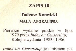 Konwicki Tadeusz: Mała apokalipsa. [Wyd. trzecie]. London: Index on Censorship, lipiec 1979 – Reprinted 1986. Zapis 10. ISBN 0 904286 17 7 0-904286-17-7 0904286177