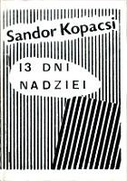 Kopácsi Sándor Węgry 1956 Trzynaście dni nadziei 1981 13 dni nadziei m-ws.pl k003103 Solidarnosc Solidarność Muzeum Wolnego Słowa sitodruk