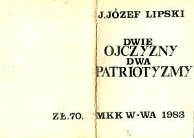 Lipski Dwie ojczyzny dwa patriotyzmy Uwagi o megalomanii narodowej i ksenofobii Polaków MKK 1983 k003808 Muzeum Wolnego Słowa www.m-ws.pl/muzeum/
