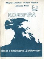 Łopiński Lopinski Moskit Gach Wilk Konspira Rzecz o podziemnej Solidarności Solidarnosci Solidarity Solidarność Solidarnosc 1982 1983 1984 stan wojenny martial law podziemie Przedświt