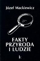 Mackiewicz Fakty przyroda i ludzie Kontra 1993 0 907652 31 X 090765231X k013165 Muzeum Wolnego Słowa www.m-ws.pl/muzeum/