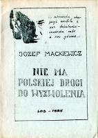 Mackiewicz Nie ma polskiej drogi do wyzwolenia Los 1985 Kisliakowy Toporska Droga pani k003964 Muzeum Wolnego Słowa www.m-ws.pl/muzeum/