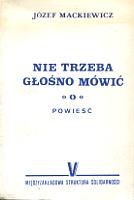 Mackiewicz Nie trzeba głośno mówić glosno mowic Międzyzakładowa Struktura Solidarności V 1988 k004118 Muzeum Wolnego Słowa www.m-ws.pl/muzeum/