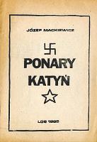 Mackiewicz Ponary Katyń Katyn Los 1985 Ponary-Baza Dymy nad Katyniem k003966 Muzeum Wolnego Słowa www.m-ws.pl/muzeum/