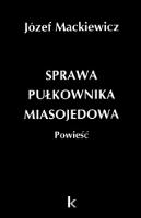 Mackiewicz Sprawa pułkownika Miasojedowa pulkownika Londyn Kontra 2007 978-0907652-60-1 9780907652601