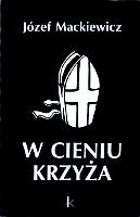 Mackiewicz W cieniu krzyża Kabel Opatrzności krzyza Opatrznosci Londyn Kontra 1994 k004072 Muzeum Wolnego Słowa www.m-ws.pl/muzeum/