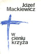 Mackiewicz W cieniu krzyża Kabel Opatrzności krzyza Opatrznosci Warszawa Wydawnictwo Klubów Myśli Robotniczej Baza Klubow Mysli 1987 k004121 Muzeum Wolnego Słowa www.m-ws.pl/muzeum/