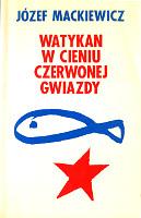 Mackiewicz Watykan w cieniu czerwonej gwiazdy Londyn Kontra 1986 0-9502324-4-0 0950232440 k009355 Muzeum Wolnego Słowa www.m-ws.pl/muzeum/