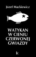 Mackiewicz Watykan w cieniu czerwonej gwiazdy Londyn Kontra 2004 0-907652-34-4 0907652344
