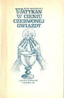 Mackiewicz Watykan w cieniu czerwonej gwiazdy Warszawa Officyna Liberałów Liberalow 1986 k003969 Muzeum Wolnego Słowa www.m-ws.pl/muzeum/
