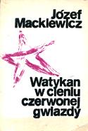 Mackiewicz Watykan w cieniu czerwonej gwiazdy Warszawa Wydawnictwo Klubów Myśli Robotniczej Baza Klubow Mysli 1987 k004123 Muzeum Wolnego Słowa www.m-ws.pl/muzeum/