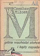 Miłosz Czesław: Gdzie wschodzi słońce i kędy zapada. Wydanie specjalne z okazji przyjazdu Czesława Miłosza do Polski czerwiec 1981. Gdańsk: Wydawnictwo Młoda Polska, 1981. FC 9210 AR 5495 Milosz Mloda slonce kedy