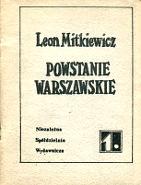 Mitkiewicz Leon Powstanie warszawskie Z mojego notatnika w Waszyngtonie Warszawa Niezależna Spółdzielnia Wydawnicza 1 1981