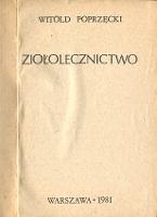 Poprzęcki Witold: Ziołolecznictwo. Warszawa 1981 [1983]. Na stronie tytułowej zachowano datę 1981, na okł. wydrukowano: 1983.